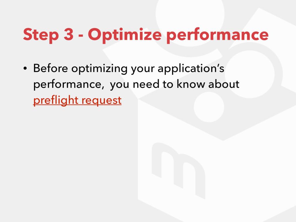 Step 3 - Optimize performance • Before optimizi...
