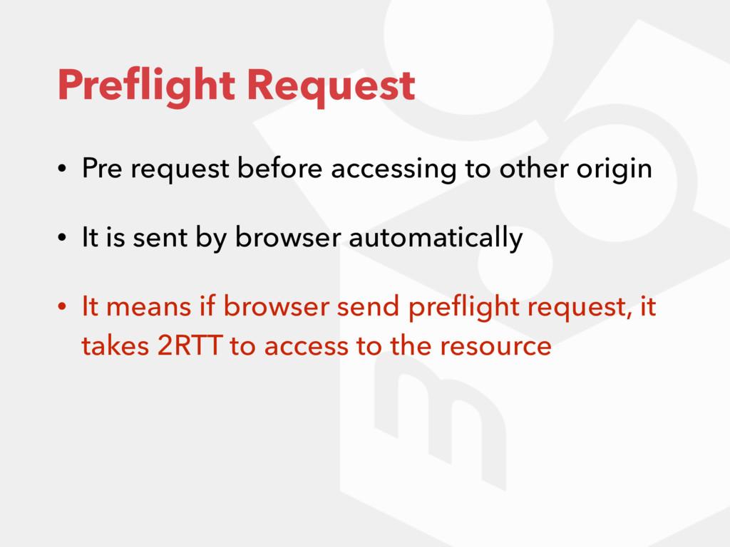 Preflight Request • Pre request before accessing...