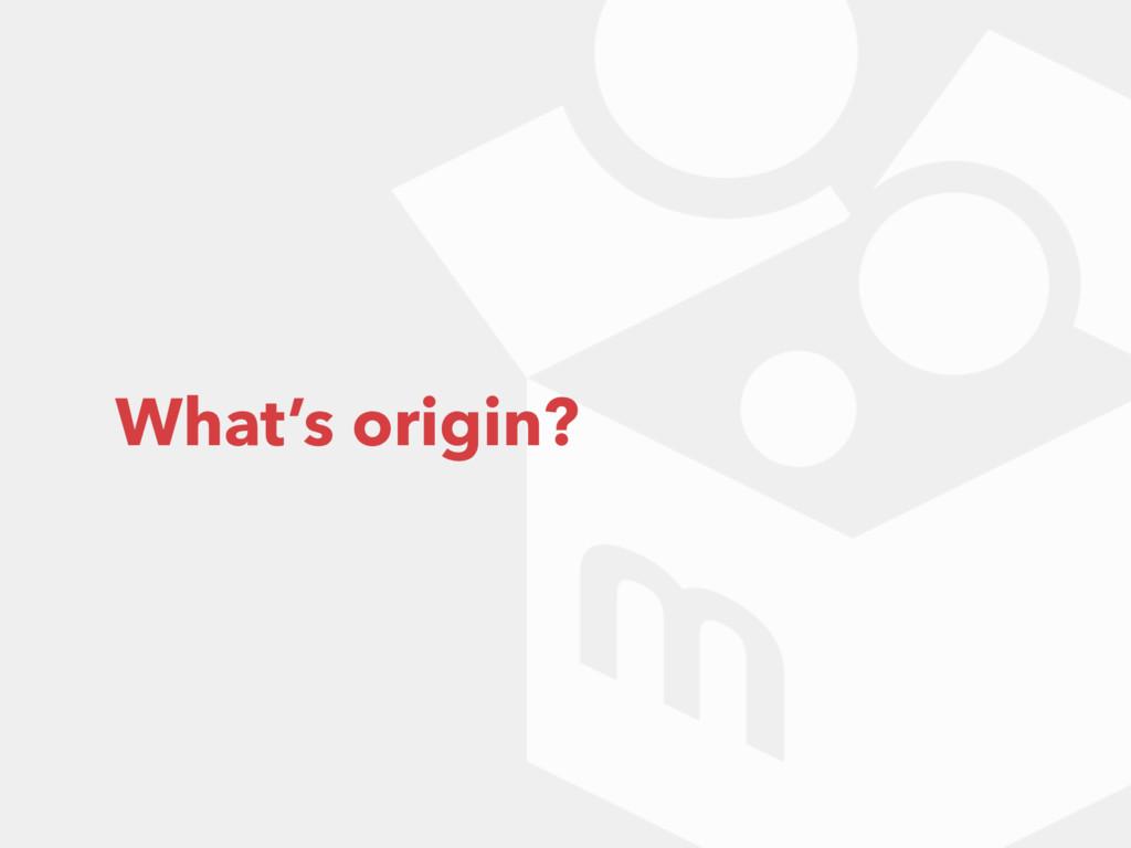 What's origin?