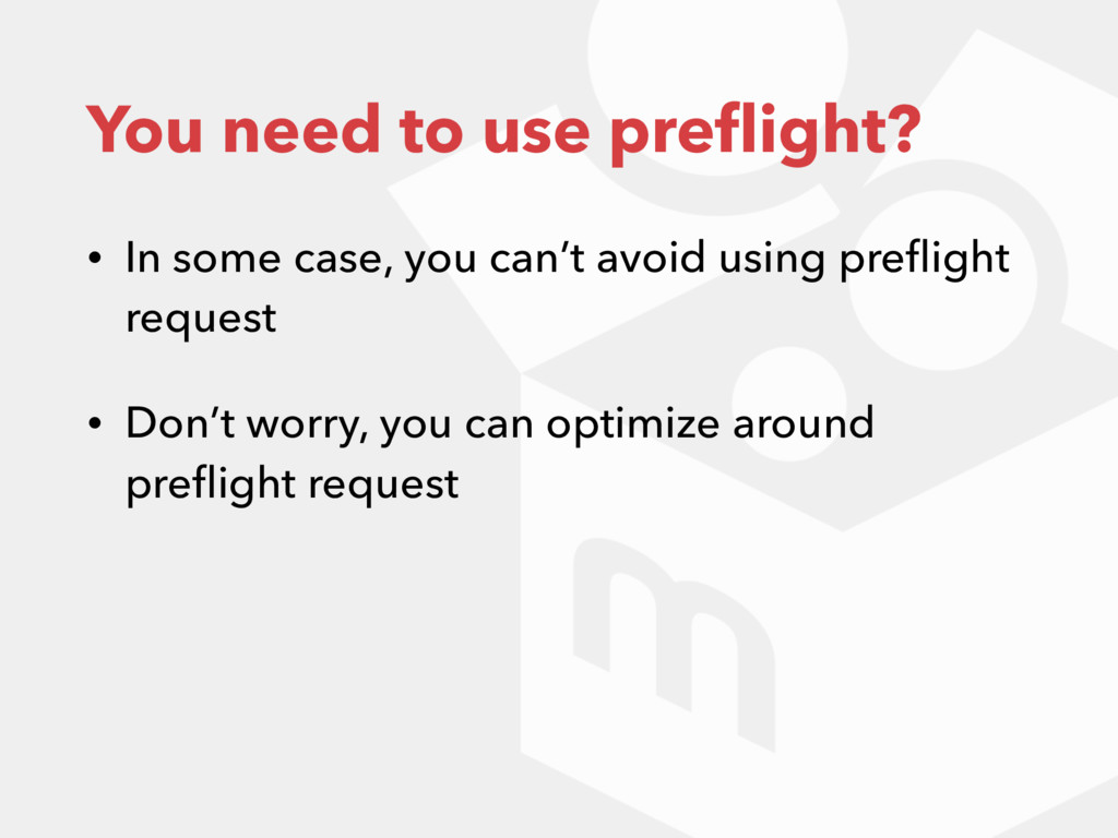 You need to use preflight? • In some case, you c...