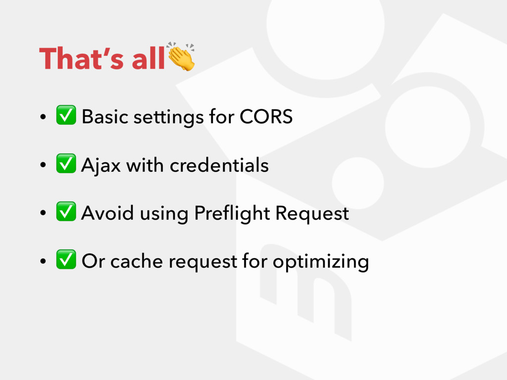 That's all • ✅ Basic settings for CORS • ✅ Ajax...