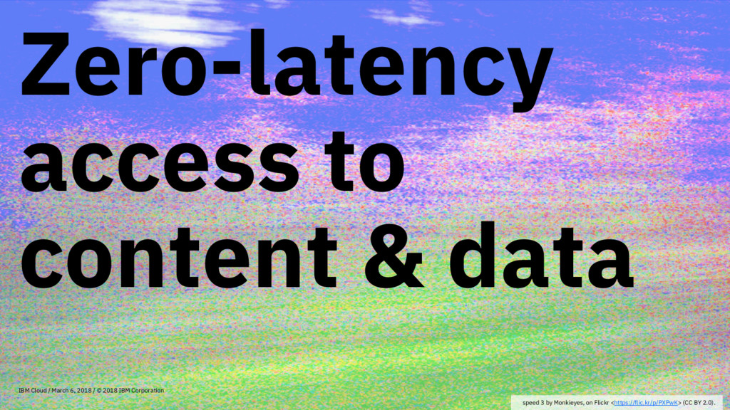 Zero-latency access to content & data IBM Cloud...