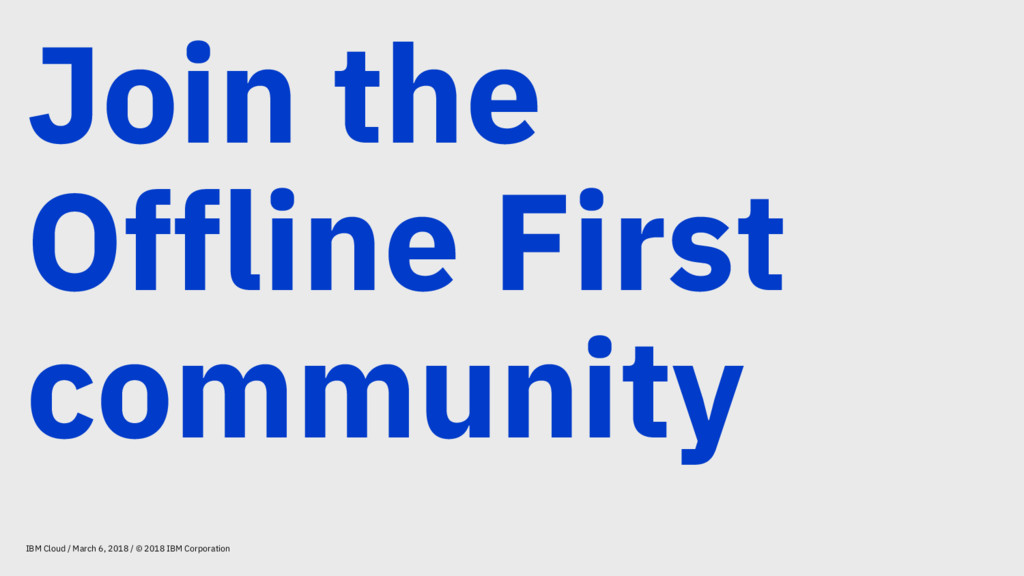 Join the Offline First community IBM Cloud / Ma...