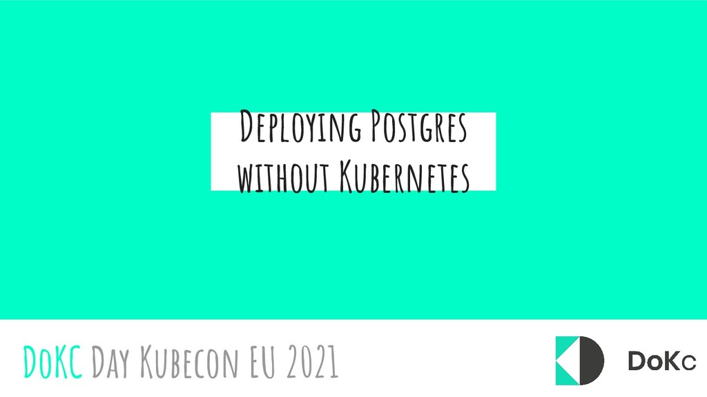 Deploying Postgres without Kubernetes DoKC Day ...