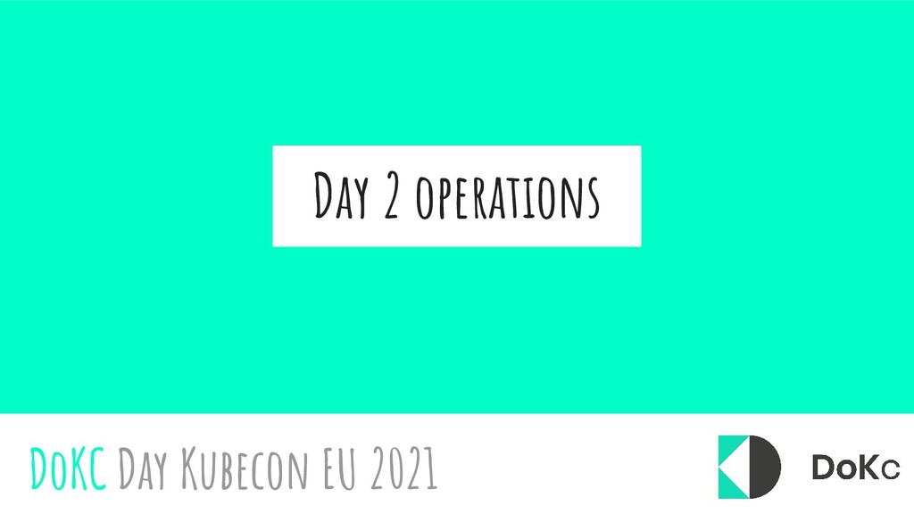 Day 2 operations DoKC Day Kubecon EU 2021