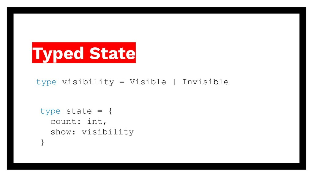 Typed State type state = { count: int, show: vi...