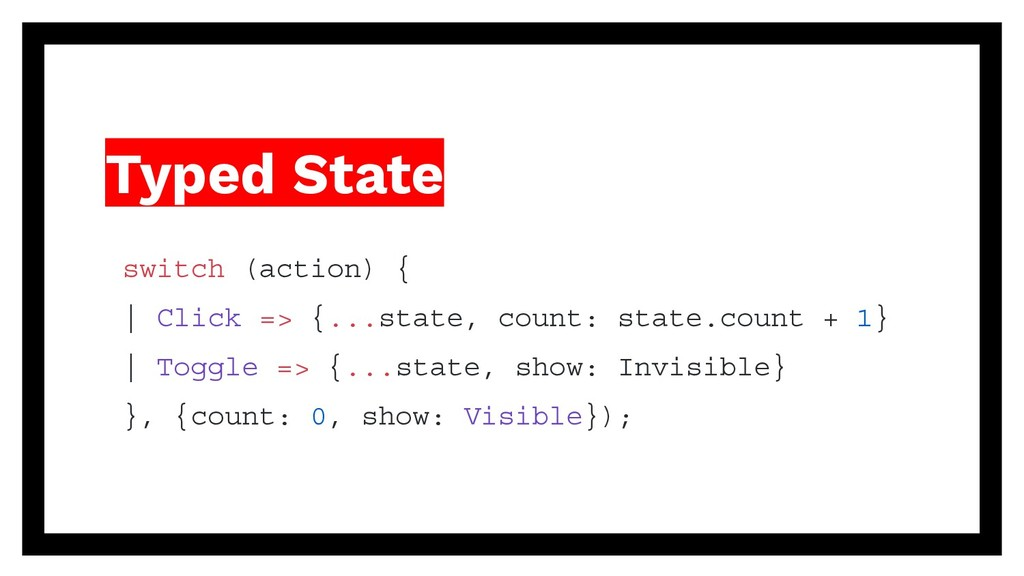 Typed State switch (action) { | Click => {...st...