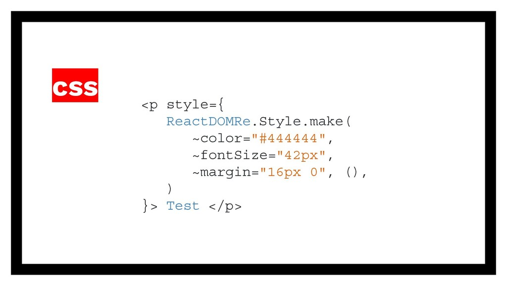 """css <p style={ ReactDOMRe.Style.make( ~color=""""#..."""