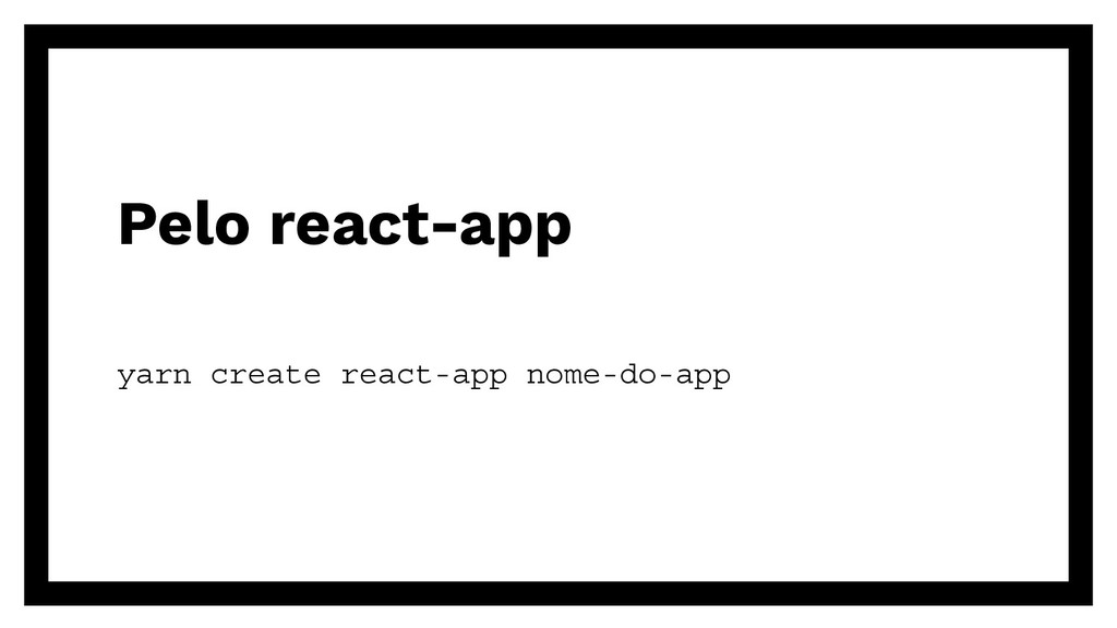 Pelo react-app yarn create react-app nome-do-app
