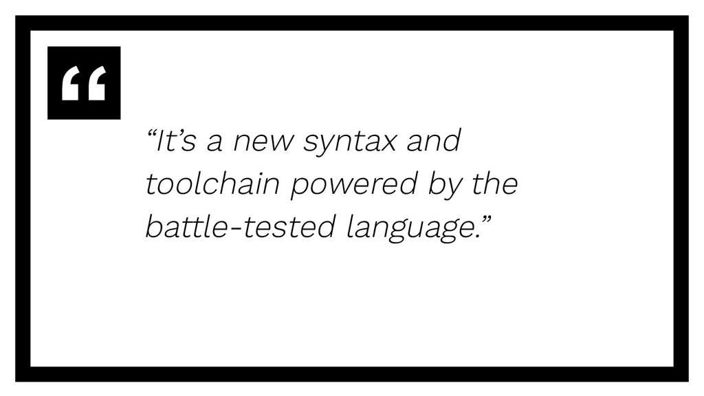 """It's a new syntax and toolchain powered by the..."