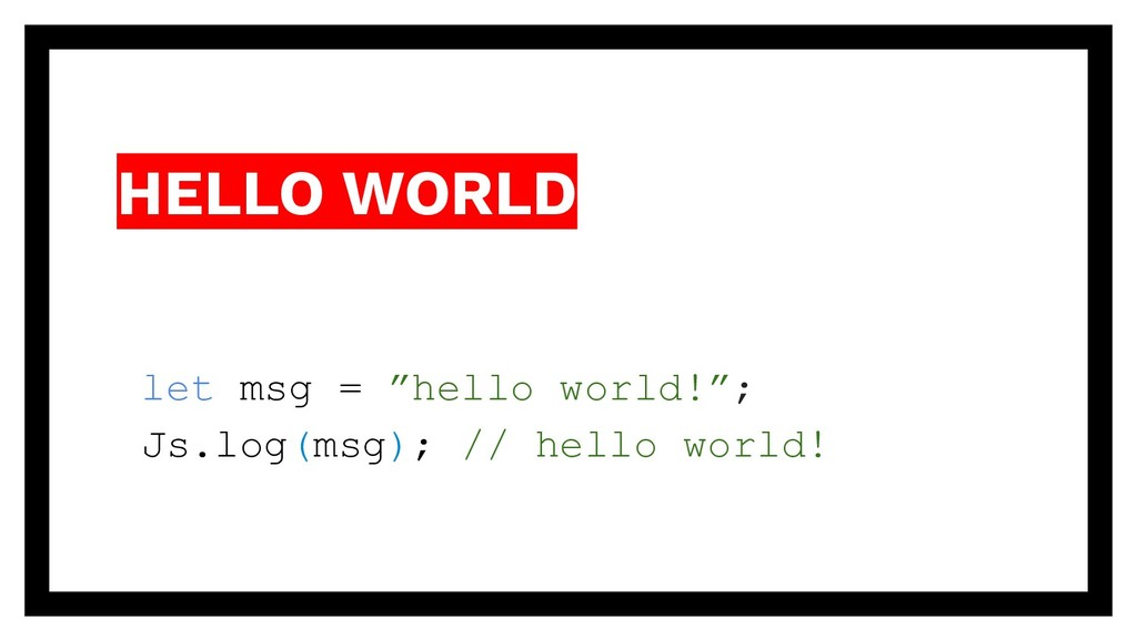 "HELLO WORLD let msg = ""hello world!""; Js.log(ms..."