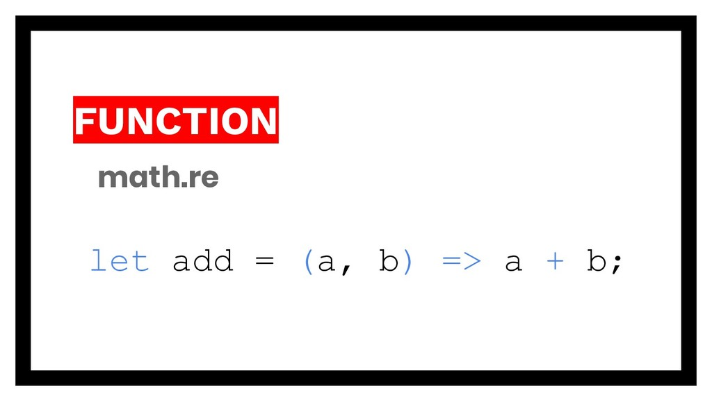 FUNCTION math.re let add = (a, b) => a + b;
