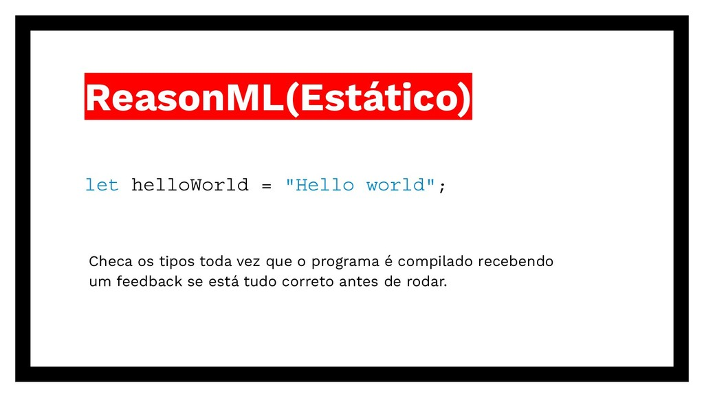 "ReasonML(Estático) let helloWorld = ""Hello worl..."