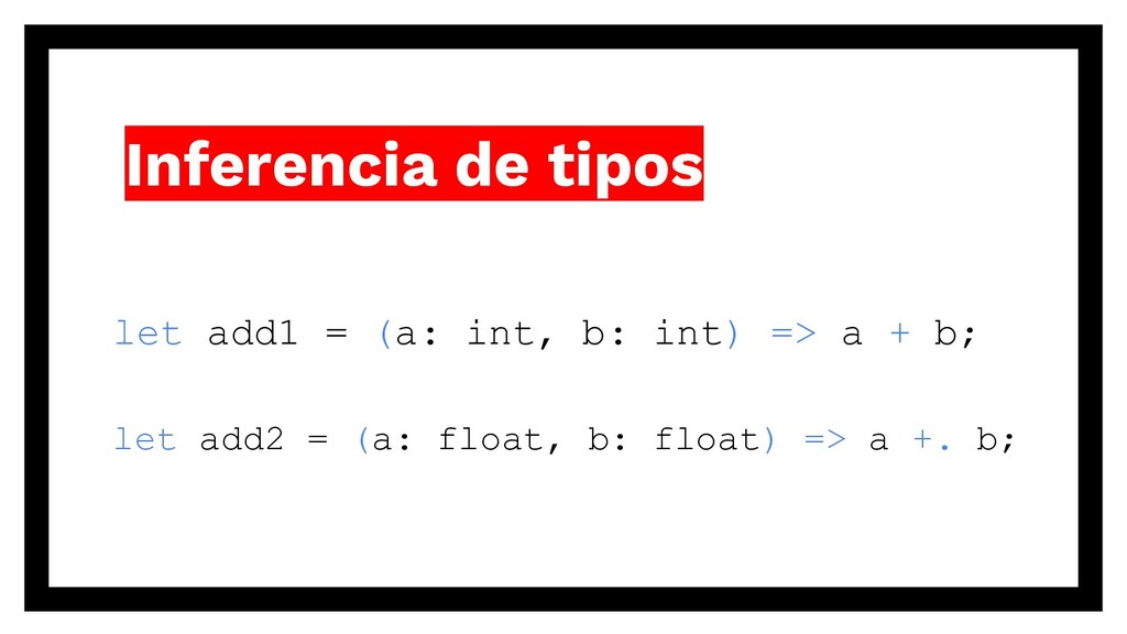 Inferencia de tipos let add1 = (a: int, b: int)...
