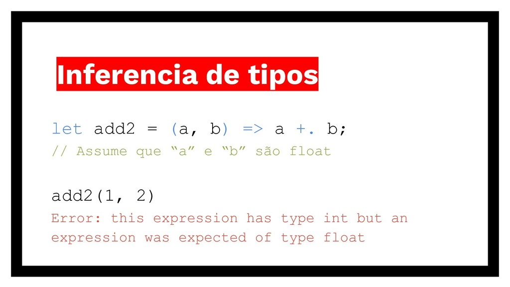 Inferencia de tipos let add2 = (a, b) => a +. b...