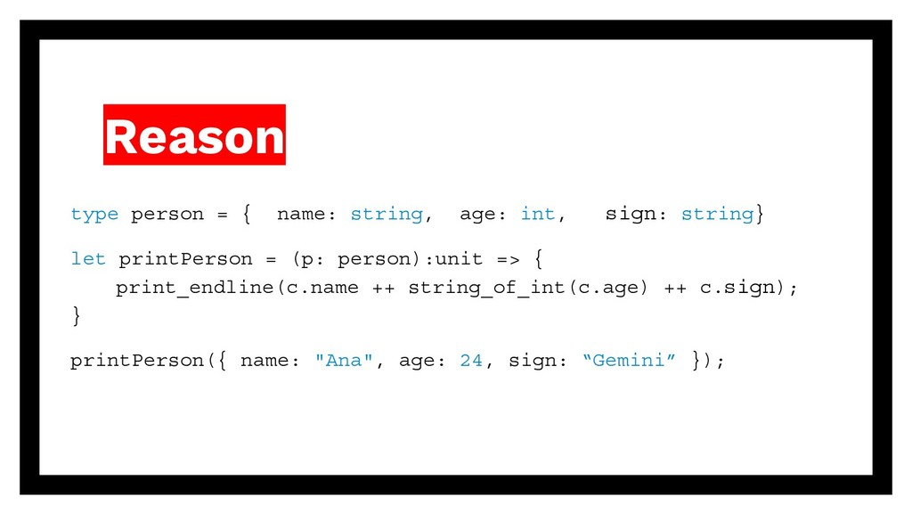 Reason type person = { name: string, age: int, ...