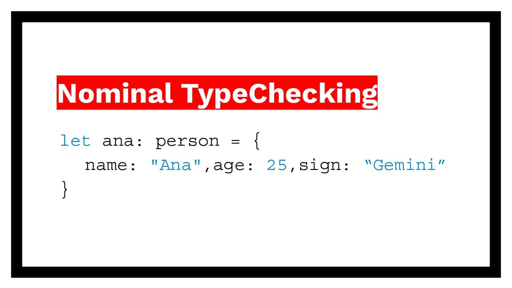 Nominal TypeChecking let ana: person = { name: ...