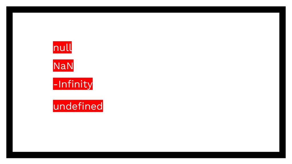 null NaN -Infinity undefined