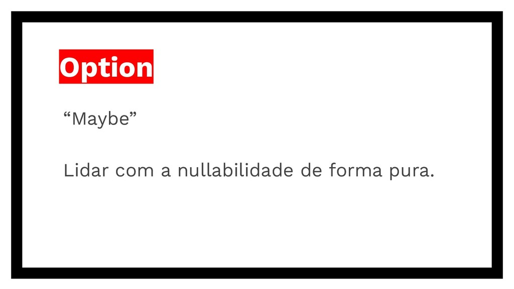 "Option ""Maybe"" Lidar com a nullabilidade de for..."