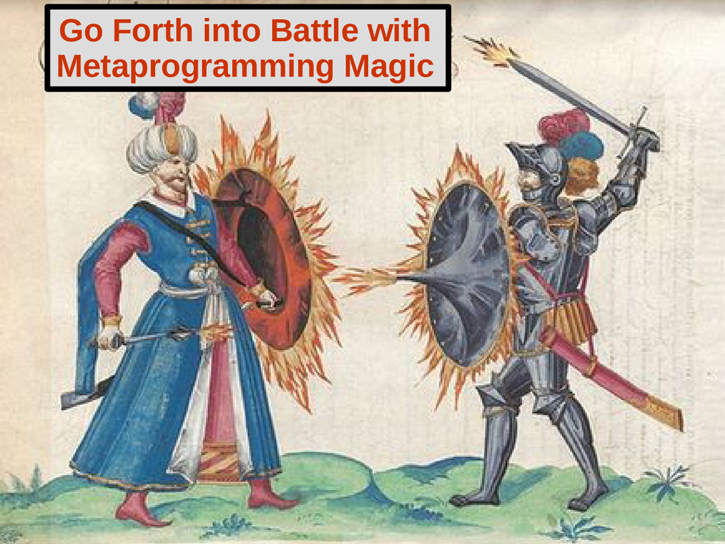Go Forth into Battle with Metaprogramming Magic