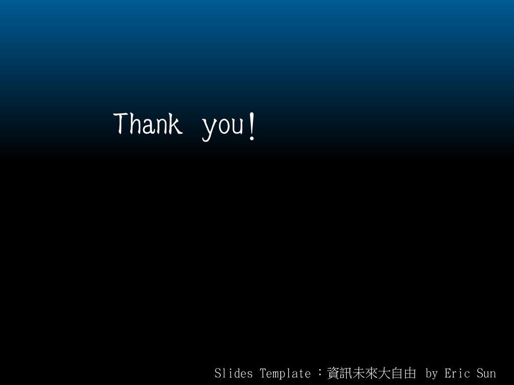 Slides Template :資訊未來大自由 by Eric Sun Thank you!