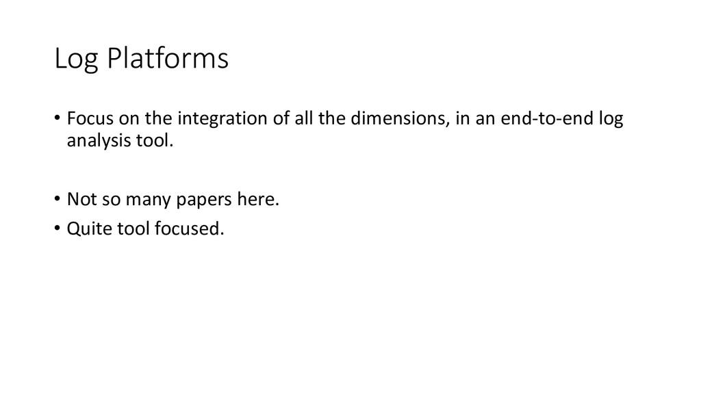 Log Platforms • Focus on the integration of all...