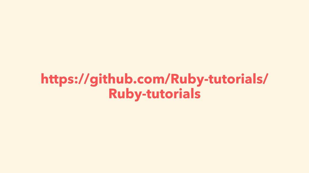 https://github.com/Ruby-tutorials/ Ruby-tutoria...