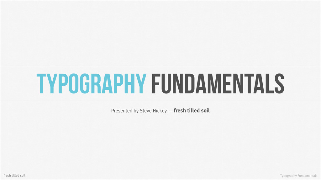 Typography Fundamentals Presented by Steve Hick...
