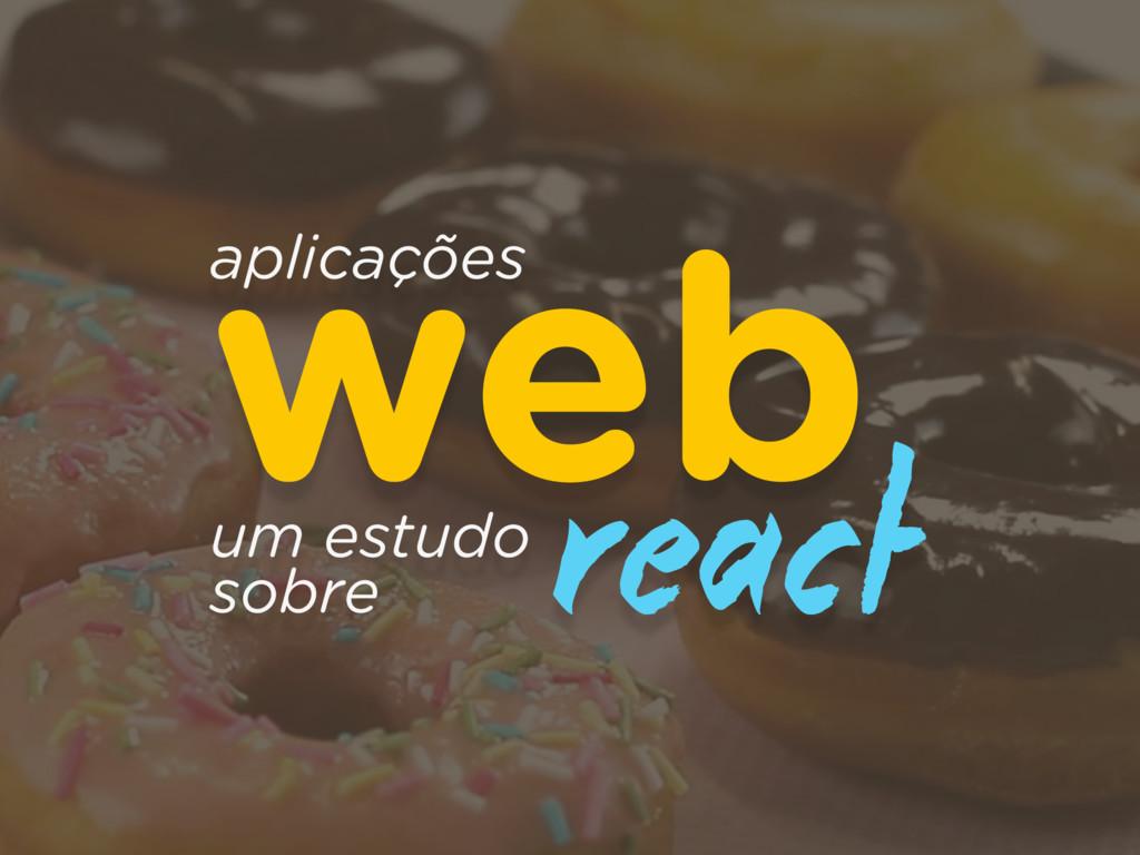 aplicações  web um estudo sobre react