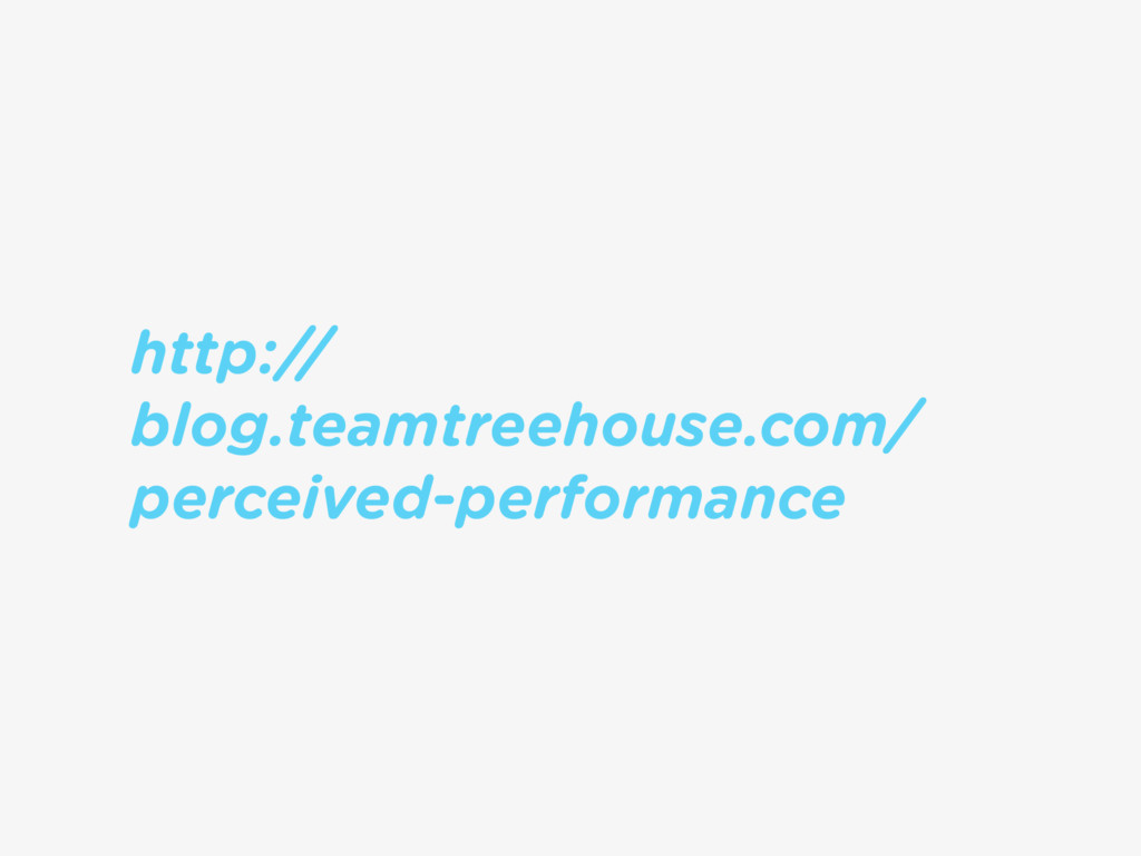 http:// blog.teamtreehouse.com/ perceived-perfo...