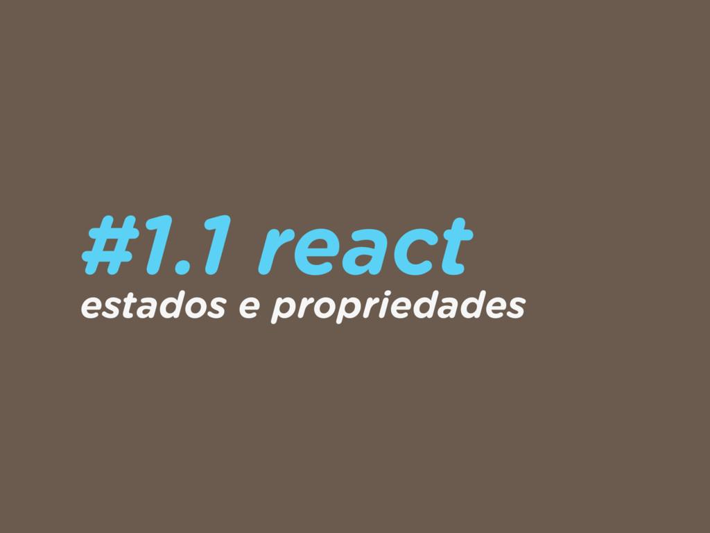 #1.1 react estados e propriedades