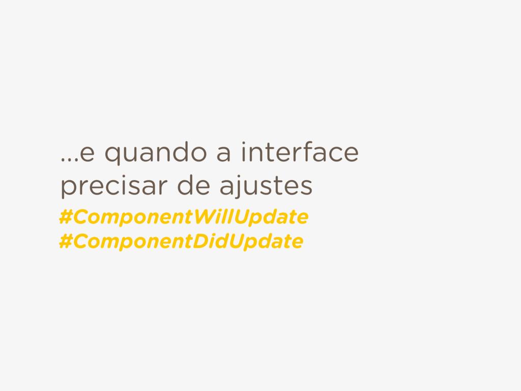 ...e quando a interface precisar de ajustes #Co...