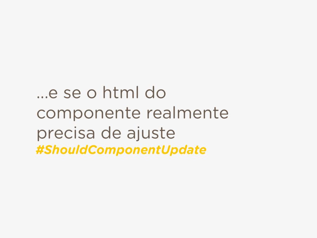 ...e se o html do componente realmente precisa ...