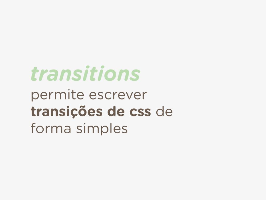 permite escrever transições de css de forma sim...