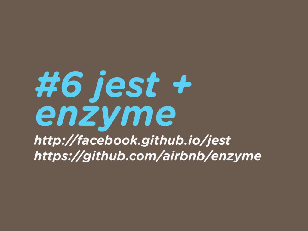 #6 jest + enzyme http://facebook.github.io/jest...