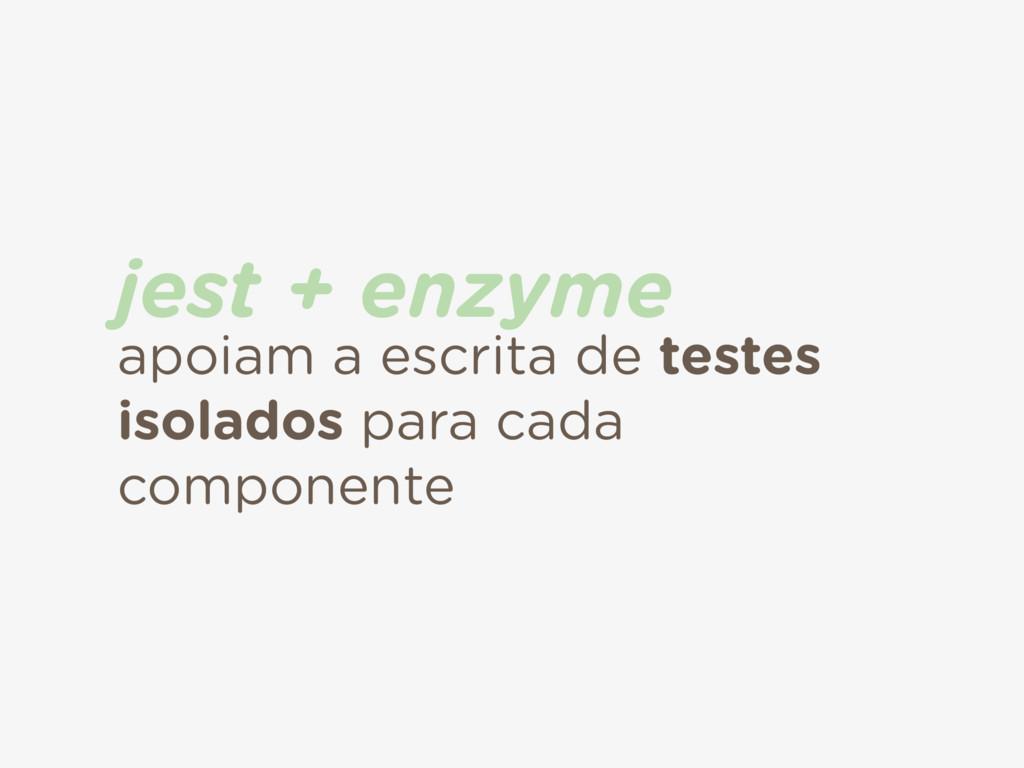 apoiam a escrita de testes isolados para cada c...