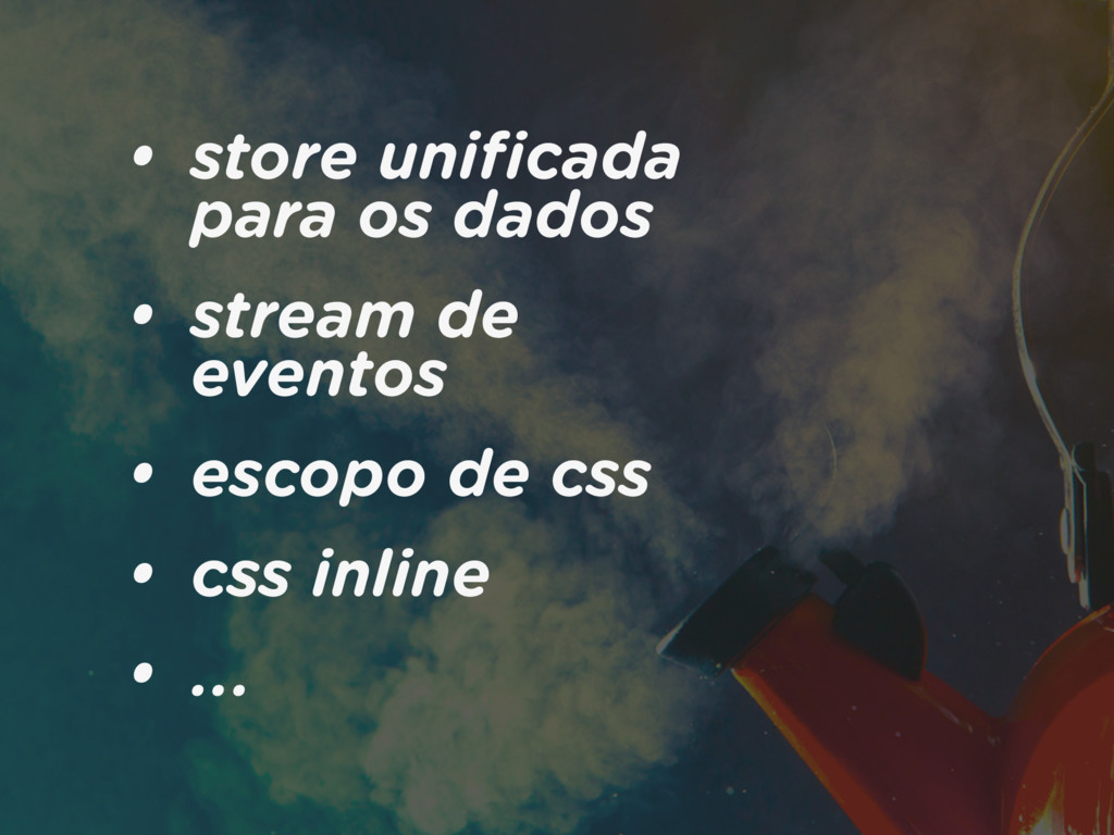 • store unificada para os dados • stream de even...
