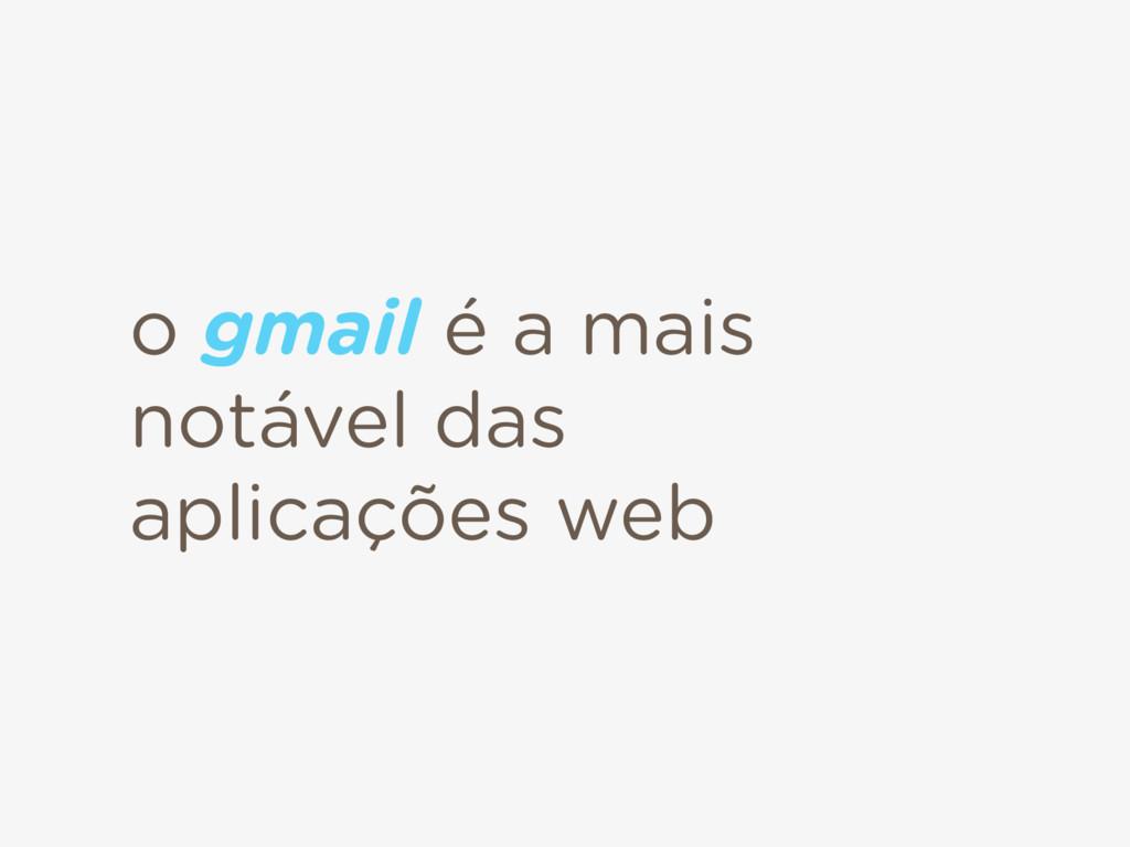 o gmail é a mais notável das aplicações web