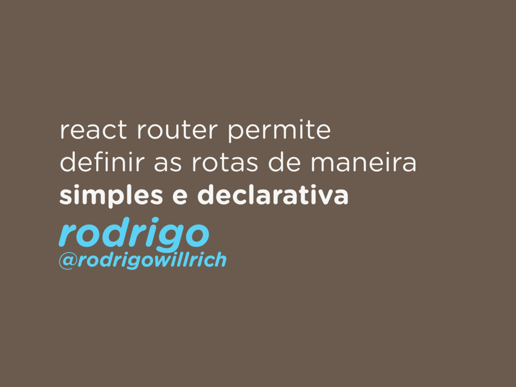 react router permite definir as rotas de maneira...