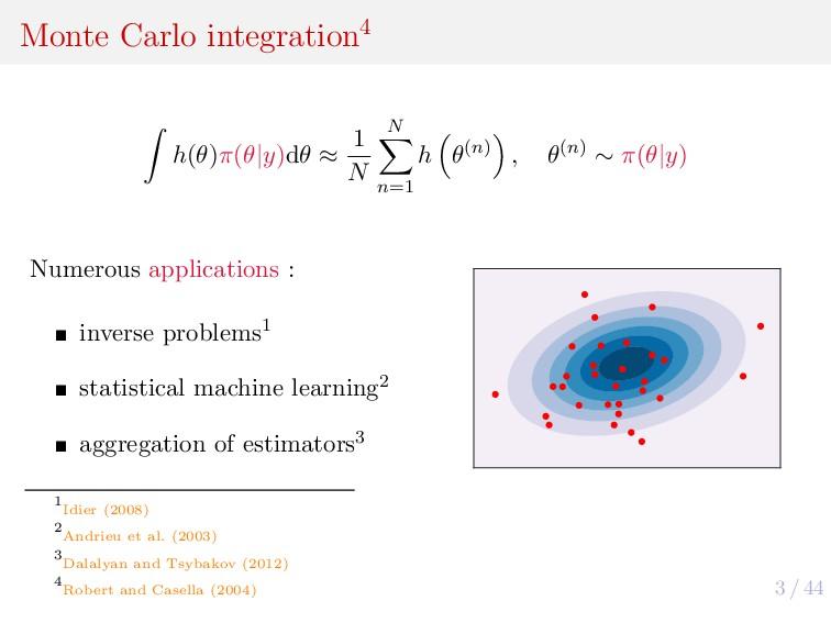 3 / 44 Monte Carlo integration4 h(θ)π(θ|y)dθ ≈ ...