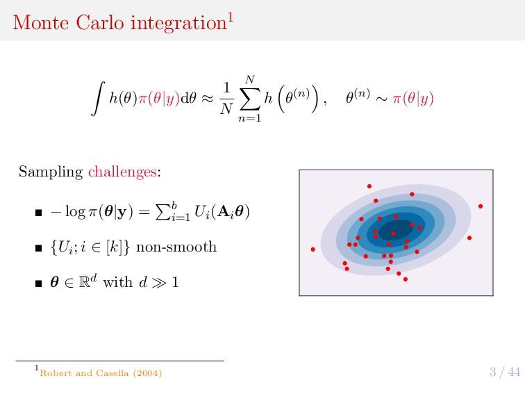 3 / 44 Monte Carlo integration1 h(θ)π(θ|y)dθ ≈ ...