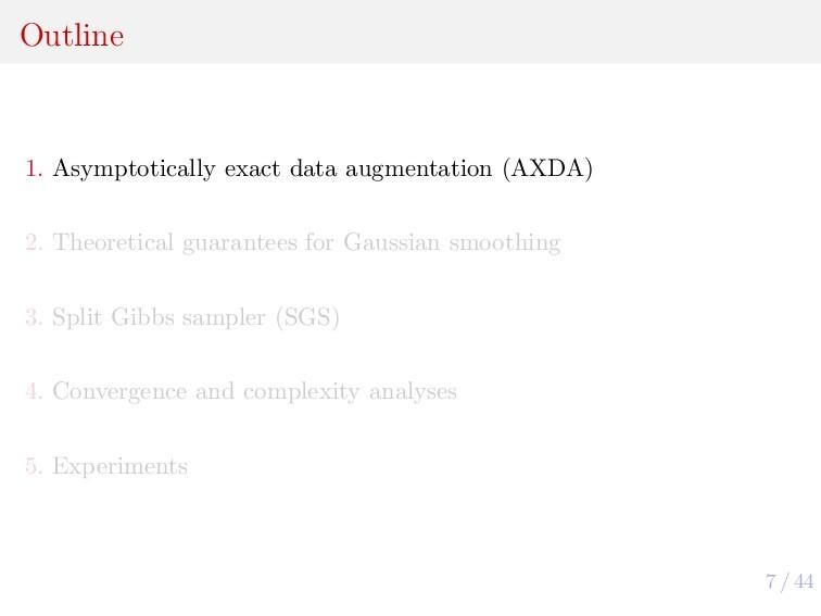 7 / 44 Outline 1. Asymptotically exact data aug...