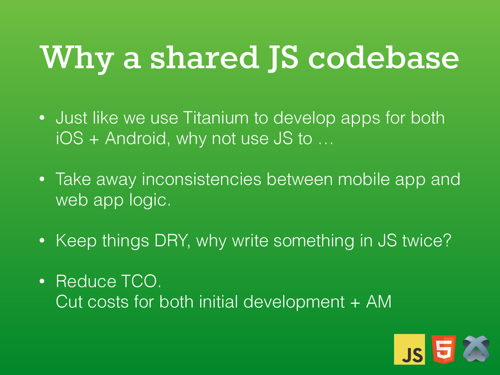 Why a shared JS codebase • Just like we use Tit...