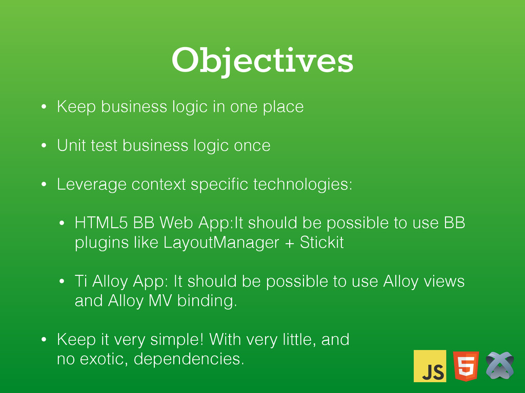 Objectives • Keep business logic in one place •...