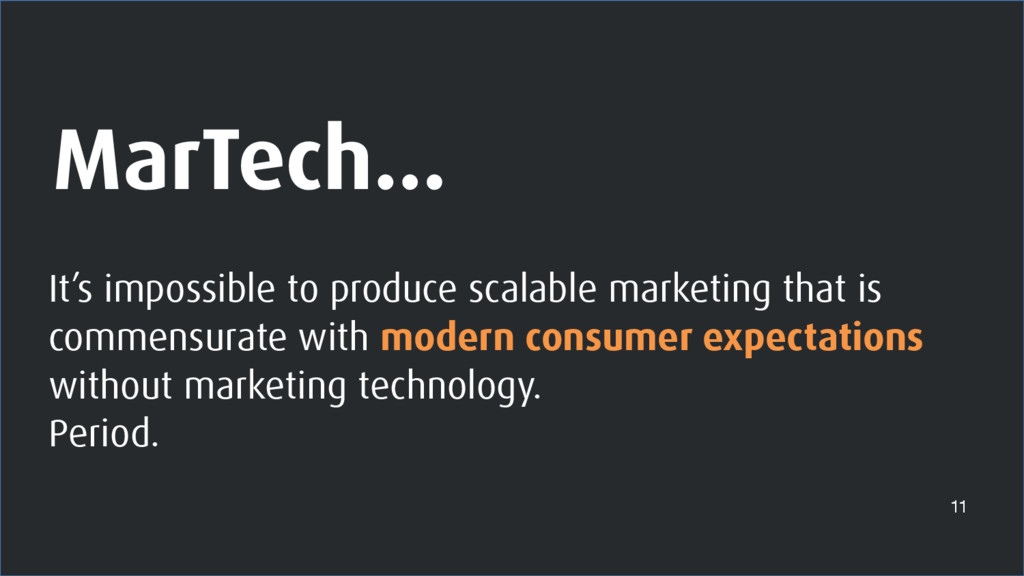 MarTech… 11 It's impossible to produce scalable...
