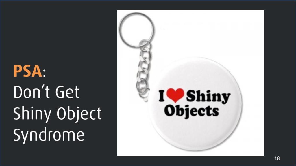 PSA: Don't Get Shiny Object Syndrome 18