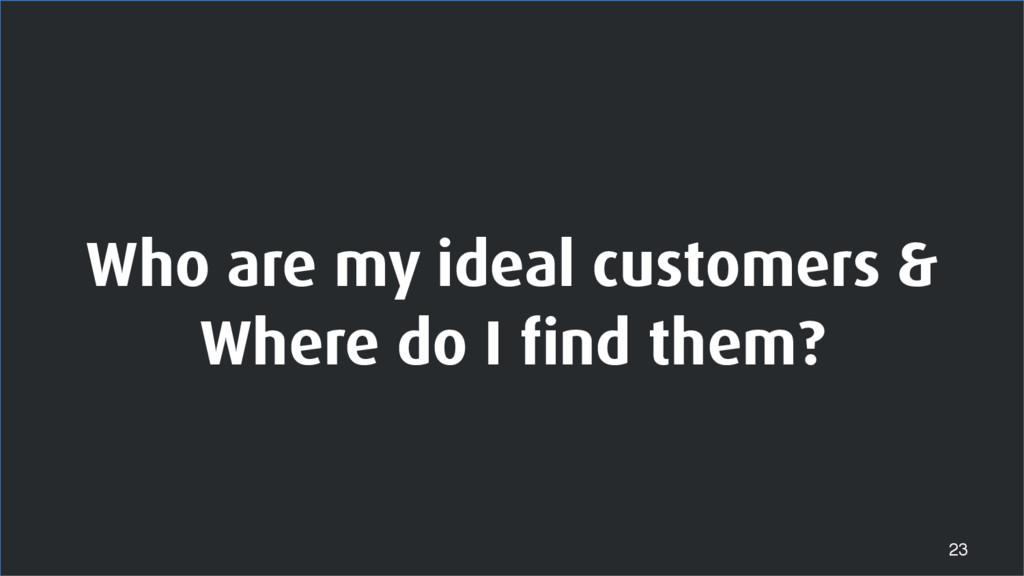 Who are my ideal customers & Where do I find th...