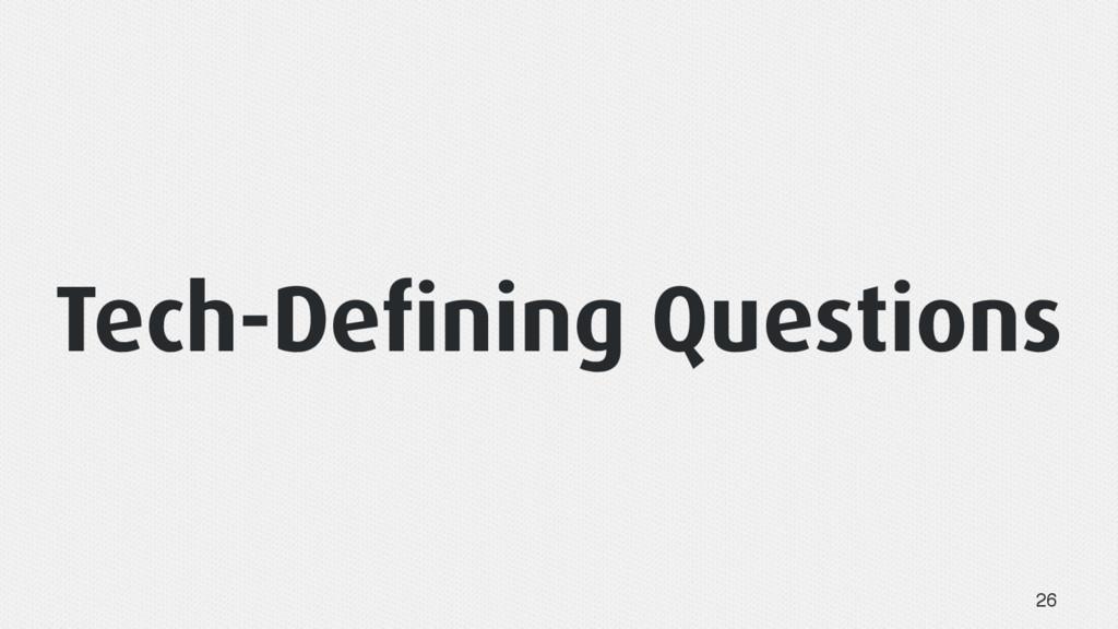 Tech-Defining Questions 26