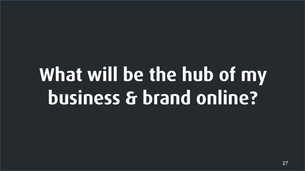 What will be the hub of my business & brand onl...