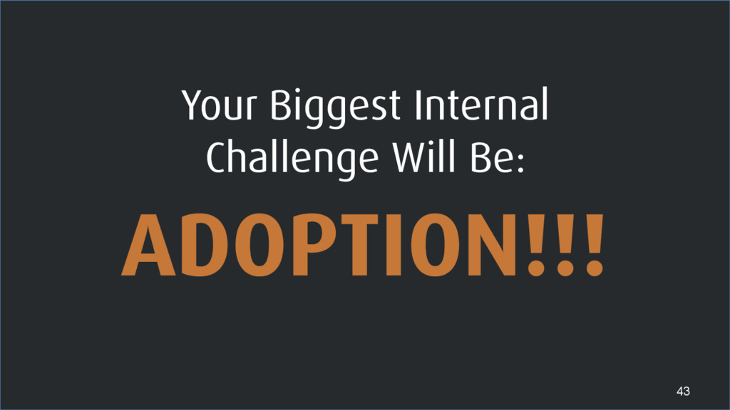 Your Biggest Internal Challenge Will Be: 43 ADO...